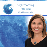 the Bright Morning podcast hosted by Elena Aguilar