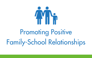 Promoting Positive Family-School Relationships